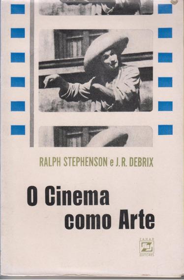 O Cinema Como Arte - Ralph Stephenson E J. R. Debrix