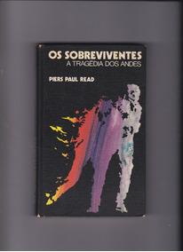 Os Sobreviventes - A Tragédia Doa Andes - Piers Paul Read