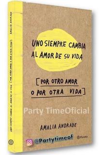 Uno Siempre Cambia Al Amor De Su Vida De Amalia Andrade