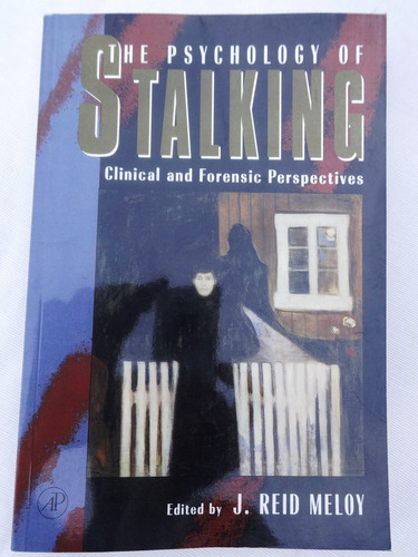 The Psychology Of Stalking - Clinical Forensic - Reid Meloy