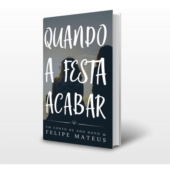 Livro: Quando A Festa Acabar - Felipe Mateus