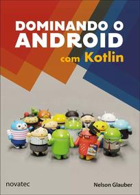 Livro: Dominando O Android Com Kotlin - Editora Novatec