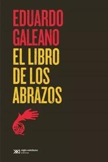 El Libro De Los Abrazos, Galeano, Ed. Sxxi