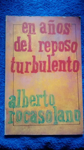 En Años De Reposo Turbulento. Alberto Rocasolano