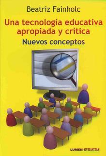 Una Tecnología Educativa Apropiada Y Crítica