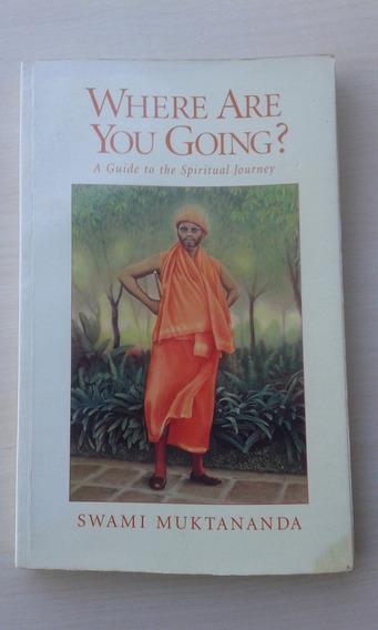 Livro - Where Are You Going? - Swami Muktananda