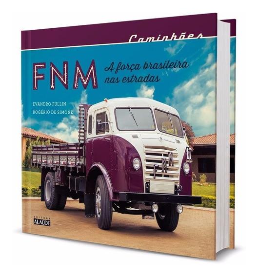 Livro Caminhão Fnm - A Força Brasileira Nas Estradas