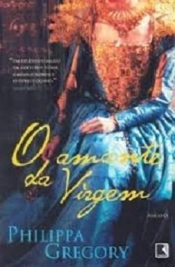 O Amante Da Virgem - Philippa Gregory
