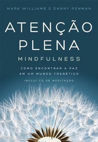 Atençao Plena - Mindfulness - Como Encontrar A Paz Em Um Mun
