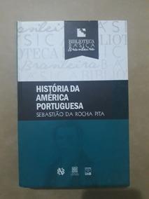 História Da América Portuguesa - Sebastião Da Rocha Pitta