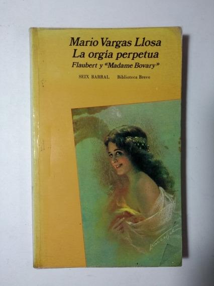 La Orgía Perpetua . Flaubert Y Madame Bovary , Mario Vargas