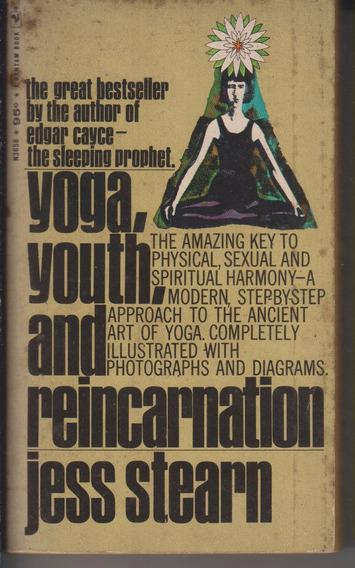 Yoga, Youth And Reincarnation - Jess Stearn