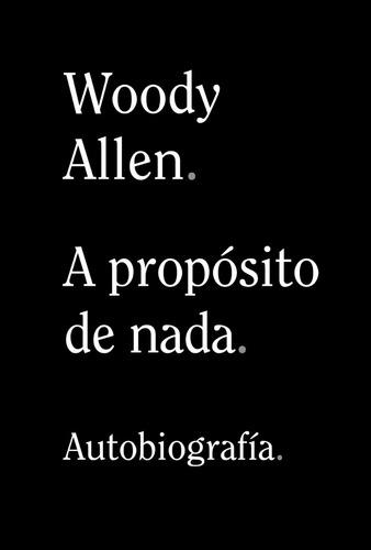 Libro A Propósito De Nada (autobiografía) - Woody Allen