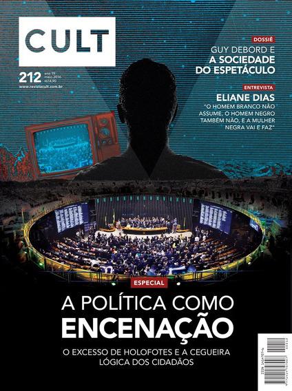 Revista Cult #212 | Maio 2016 Novo A Política Como Encenação