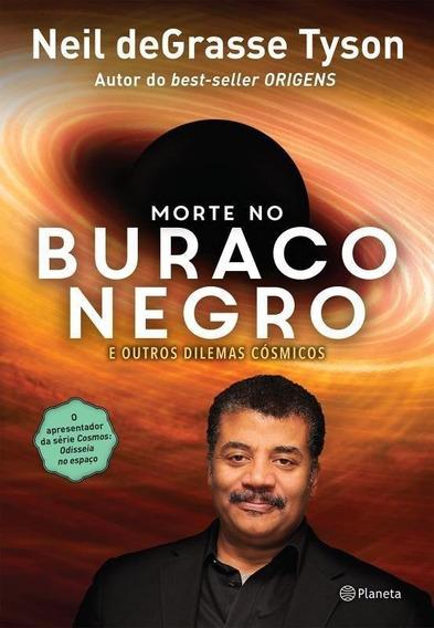 Morte No Buraco Negro E Outros Dilemas Cósmicos