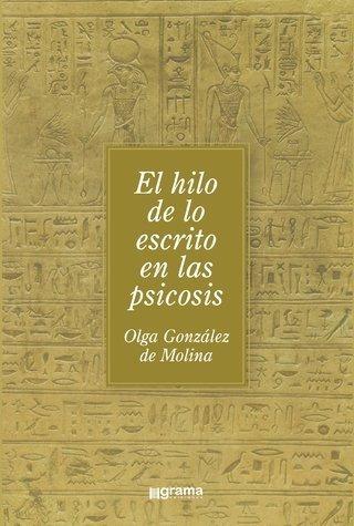Hilo De Lo Escrito En Las Psicosis   Olga Molina (gr)