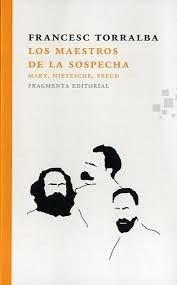 Los Maestros De La Sospecha . Marx, Nietzsch - Torralba, Fra