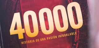 40000: Historia De Una Pasión Inigualable