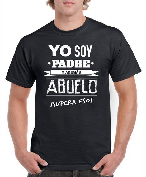 Playera Yo Soy Padre Y Además Abuelo Regalo