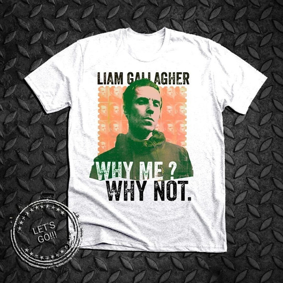 Liam Gallagher Why Me Why Not Remera Manga Corta Oasis