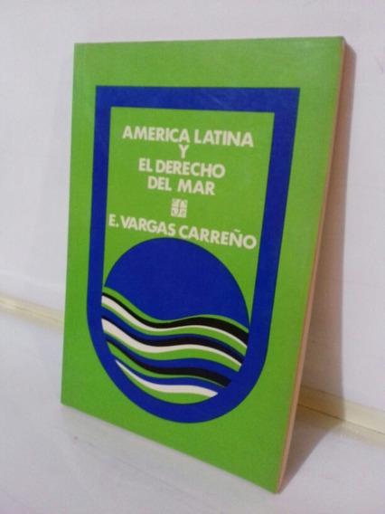 América Latina Y El Derecho Del Mar E. Vargas Carreño