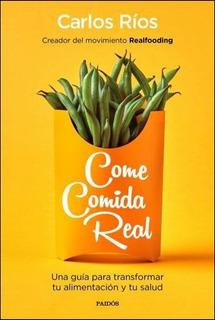 Come Comida Real - Carlos Ríos