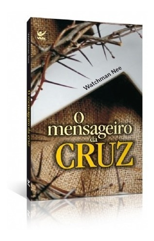 O Mensageiro Da Cruz - Watchman Nee