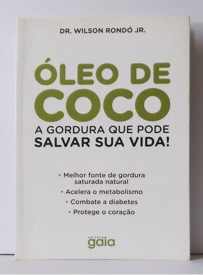 Livro Óleo De Côco - A Gordura Que Pode Salvar Sua Vida!