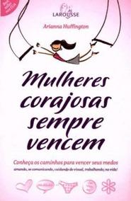 Livro Mulheres Corajosas Sempre Vencem Arianna Huffington
