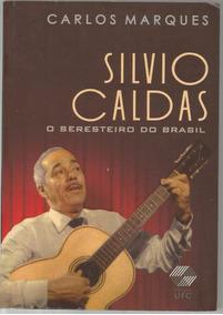 Silvio Caldas - O Seresteiro Do Brasil - Carlos Marques