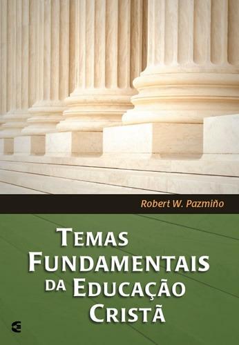 Livro Temas Fundamentais Da Educação Cristã Robert W.pazmino