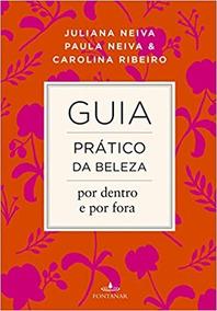Guia Prático Da Beleza Por Dentro E Por Juilina Neiva, Pau