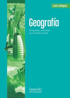 Geografia: Economia Y Sociedad - Enfoques - Longseller