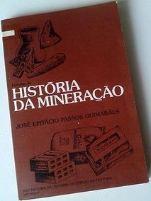 Epítome Da História Da Mineração - José Epitácio Passos Guim