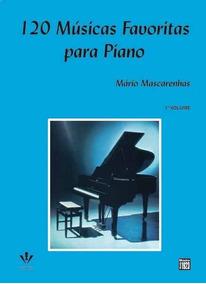 120 Músicas Favoritas Para Piano - Vol. 1 Mário Mascarenhas
