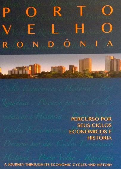 Porto Velho Rondônia Ciclos Econômicos E História - Lacrado