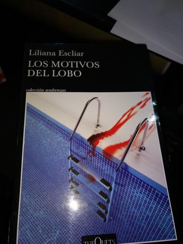 Los Motivos Del Lobo - Liliana Escliar - Ed: Tusquets -
