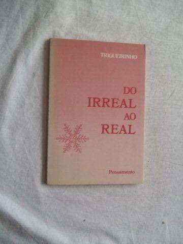 Livro - Do Irreal Ao Real - Trigueirinho