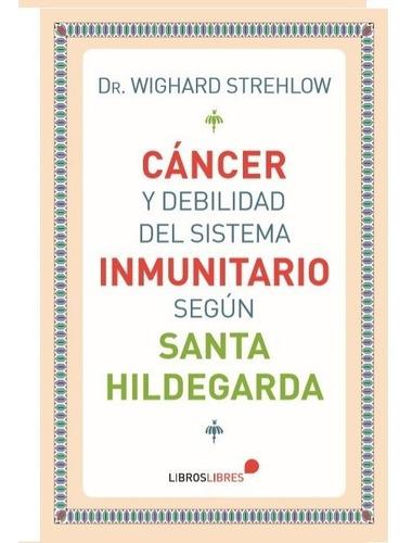 Libro Cáncer Y Debilidad Del Sistema Inmunitario Hildegarda