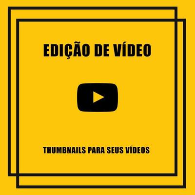 Edições De Videos E Criação De Thumbnails Para Seus Vídeos.