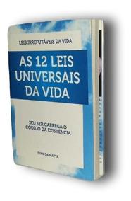Livro - As 12 Leis Universais Da Vida. Autor: Ivan Da Matta