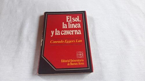 El Sol La Linea Y La Caverna Conrado Eggers Lan Eudeba