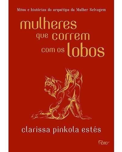 Livro - Mulheres Que Correm Com O Lobos / Clarissa Pinkola