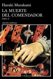 La Muerte Del Comendador (libro 2) De H. Murakami - Tusquets
