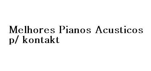 Samples Piano Acústico Para Kontakt (os Melhores) 7 Pianos