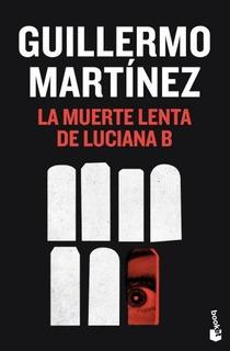 La Muerte Lenta De Luciana B. - Guillermo Martínez