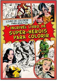 O Incrivel Livro De Super Heróis Para Colorir - Para Adultos