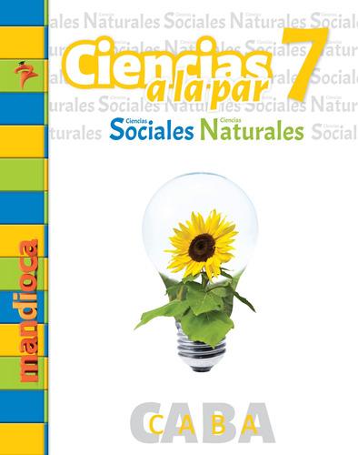 Ciencias A La Par 7 Caba - Editorial Mandioca