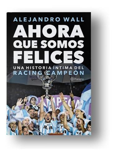 Ahora Que Somos Felices - Racing Club-alejandro Wall