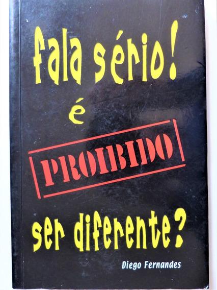 Livro: Fala Sério É Proibido Ser Diferente Diego Fernandes